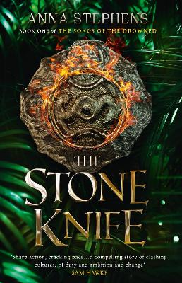 The Stone Knife (The Songs of the Drowned, Book 1) by Anna Stephens