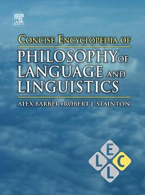 Concise Encyclopedia of Philosophy of Language and Linguistics by Alex Barber