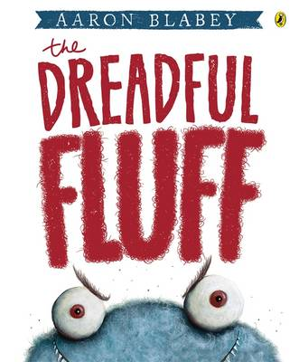 The Dreadful Fluff by Aaron Blabey