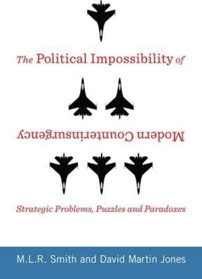 The Political Impossibility of Modern Counterinsurgency: Strategic Problems, Puzzles, and Paradoxes book
