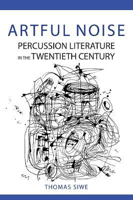 Artful Noise: Percussion Literature in the Twentieth Century book