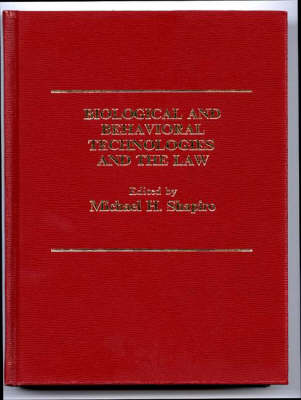 Biological and Behavioral Technologies and the Law by Robert J. Shapiro