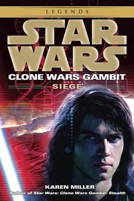 Siege: Star Wars Legends (Clone Wars Gambit) by Karen Miller