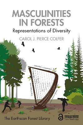 Masculinities in Forests: Representations of Diversity by Carol J. Pierce Colfer