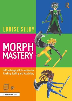 Morph Mastery: A Morphological Intervention for Reading, Spelling and Vocabulary by Louise Selby