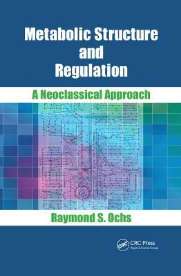 Metabolic Structure and Regulation: A Neoclassical Approach by Raymond S. Ochs
