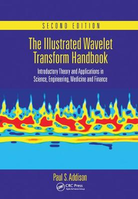The Illustrated Wavelet Transform Handbook: Introductory Theory and Applications in Science, Engineering, Medicine and Finance, Second Edition by Paul S. Addison