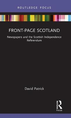 Front-Page Scotland: Newspapers and the Scottish Independence Referendum book