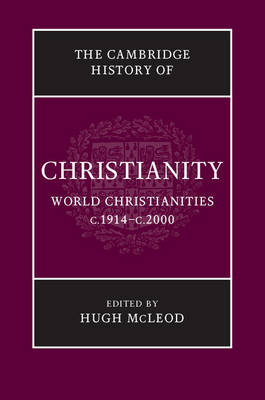 Cambridge History of Christianity: Volume 9, World Christianities c.1914-c.2000 by Hugh McLeod