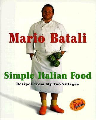 Mario Batali Simple Italian Food by Mario Batali