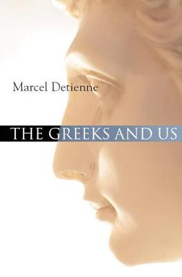 The Greeks and Us by Marcel Detienne