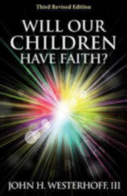 Will Our Children Have Faith? Third Revised Edition by John H. Westerhoff