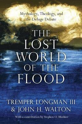 The Lost World of the Flood by Dr Tremper Longman, III