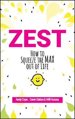 Zest: How to Squeeze the Max out of Life by Gavin Oattes