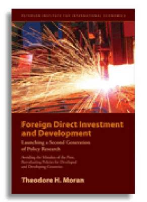 Foreign Direct Investment and Development - The New Policy Agenda for Developing Countries and Economies in Transition by Theodore H. Moran
