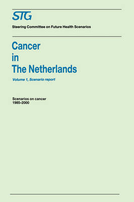 Cancer in the Netherlands Volume 1: Scenario Report, Volume 2: Annexes by F. J. Cleton