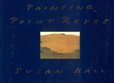 Painting Point Reyes by Susan Hall