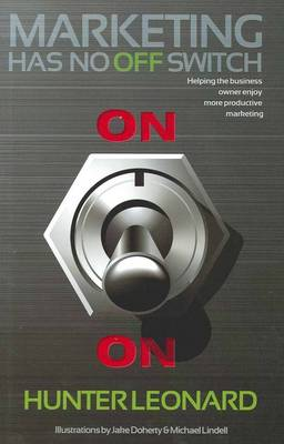 Marketing Has No Off Switch by Hunter Leonard