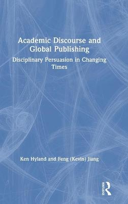 Academic Discourse and Global Publishing: Disciplinary Persuasion in Changing Times by Ken Hyland