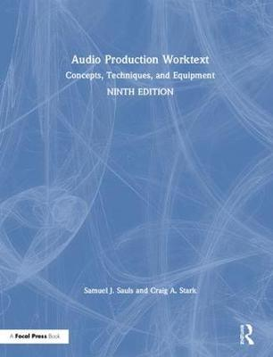 Audio Production Worktext: Concepts, Techniques, and Equipment by Samuel J. Sauls
