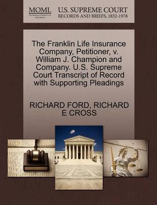 The Franklin Life Insurance Company, Petitioner, V. William J. Champion and Company. U.S. Supreme Court Transcript of Record with Supporting Pleadings by Richard Ford