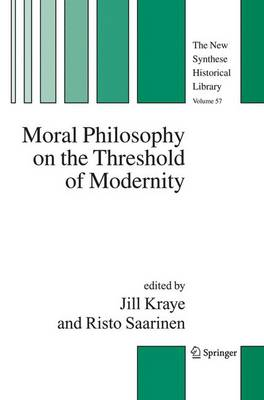Moral Philosophy on the Threshold of Modernity by Jill Kraye