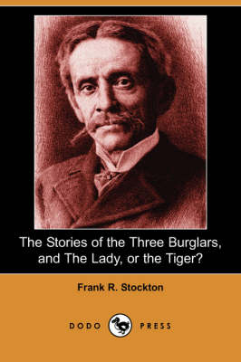 The Stories of the Three Burglars, and the Lady, or the Tiger? (Dodo Press) by Frank R Stockton