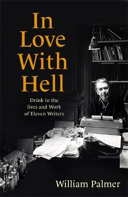 In Love with Hell: Drink in the Lives and Work of Eleven Writers book
