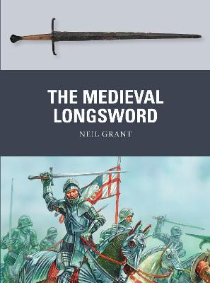 The Medieval Longsword by Neil Grant