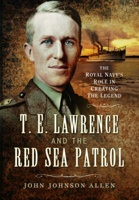 T. E. Lawrence and the Red Sea Patrol by John Johnson Allen