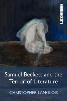 Samuel Beckett and the Terror of Literature by Christopher Langlois