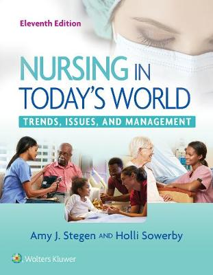 Nursing in Today's World: Trends, Issues, and Management by Amy Stegen