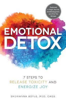 Emotional Detox: 7 Steps to Release Toxicity and Energize Joy by Sherianna Boyle