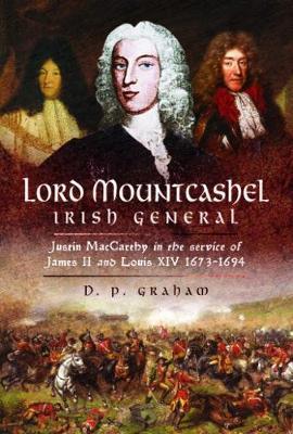 Lord Mountcashel: Irish Jacobite General by D. P. Graham