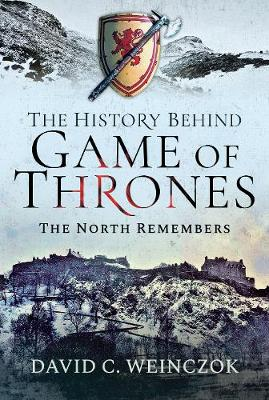 The History Behind Game of Thrones: The North Remembers by Weinczok, David C