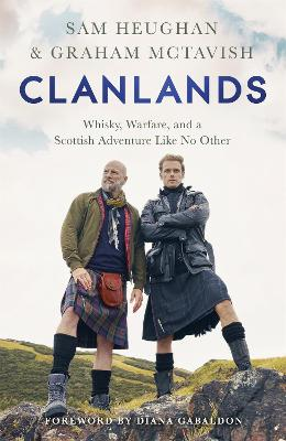 Clanlands: Whisky, Warfare, and a Scottish Adventure Like No Other by Sam Heughan