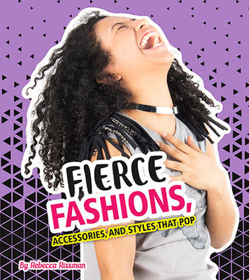 Fierce Fashions, Accessories, and Styles That Pop by Rebecca Rissman
