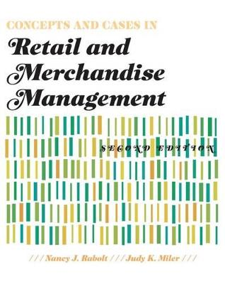 Concepts and Cases in Retail and Merchandise Management by Judy K. Miler