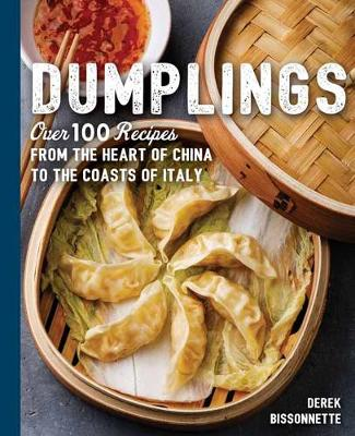 Dumplings: Over 100 Recipes from the Heart of China to the Coasts of Italy by Derek Bissonnette
