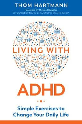 Living with ADHD: Simple Exercises to Change Your Daily Life by Thom Hartmann