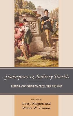 Shakespeare's Auditory Worlds: Hearing and Staging Practices, Then and Now book