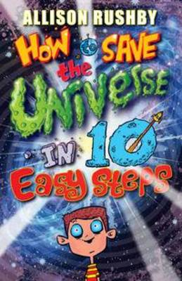 How to Save the Universe in Ten Easy Steps by Allison Rushby