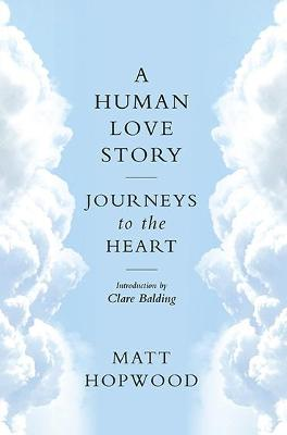 A Human Love Story by Matt Hopwood