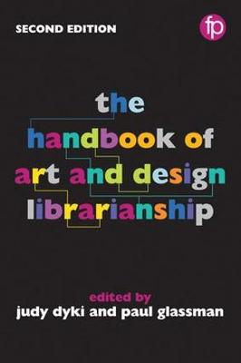 The Handbook of Art and Design Librarianship, 2nd Edition by Paul Glassman