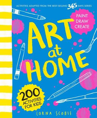 Art at Home: 200 activities for kids by Lorna Scobie