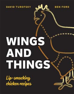 Wings and Things: Lip-smacking chicken recipes by Ben Ford