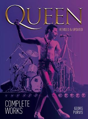 Queen: Complete Works (Updated Edition) by Georg Purvis