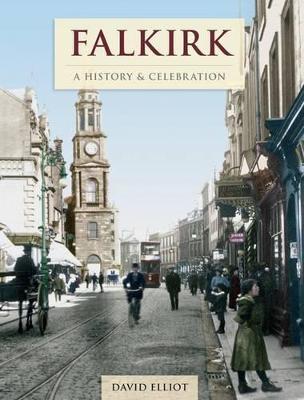 Falkirk - A History And Celebration by David Elliot