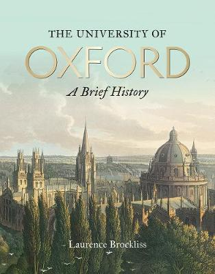 University of Oxford: A Brief History, The by Laurence Brockliss