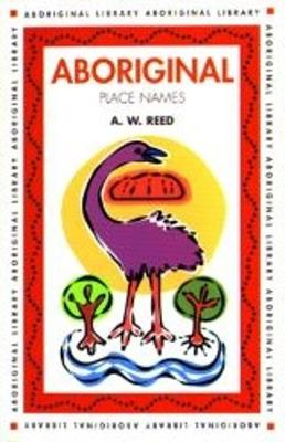 Aboriginal Place Names by A. W. Reed